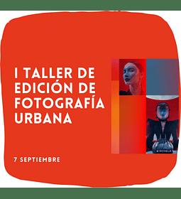 Taller de Edición de Fotografía Urbana.