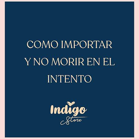 CÓMO IMPORTAR Y NO MORIR EN EL INTENTO -  By INDIGO