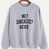 PULLOVER ME? SARCASTIC? NEVER