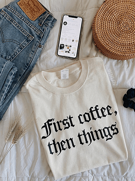 TEE UNISEX / FIRST COFFEE THEN THINGS