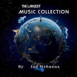 The Largest Music Collection -By Jad Mehanna (Original compositions)