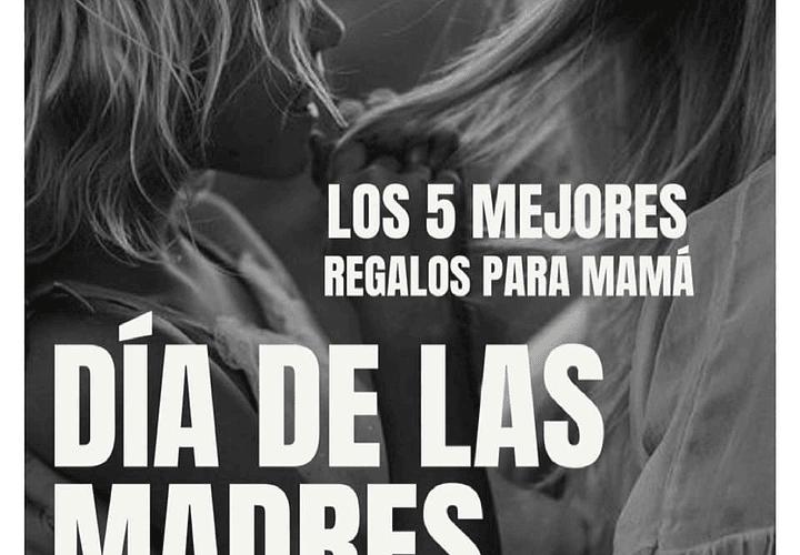 Los 5 Mejores Regalos para Mamá