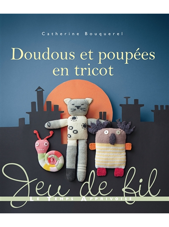 Doudous et poupées en tricot, de Catherine Bouquerel