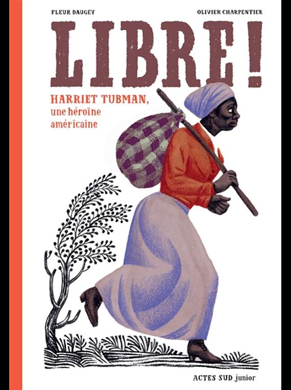 Libre ! Harriet Tubman une héroïne américaine, de Fleur Daugey et Olivier Charpentier