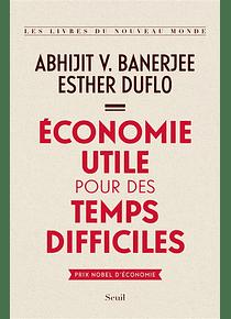 Economie utile pour des temps difficiles, de Abhijit V. Banerjee et Esther Duflo