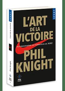 L'art de la victoire : autobiographie du fondateur de Nike, de Phil Knight