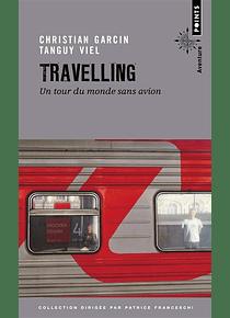 Travelling - Un tour du monde sans avion, de Christian Garcin et Tanguy Viel