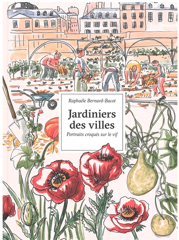 Jardiniers des villes - portraits croqués sur le vif, de Raphaèle Bernard-Bacot