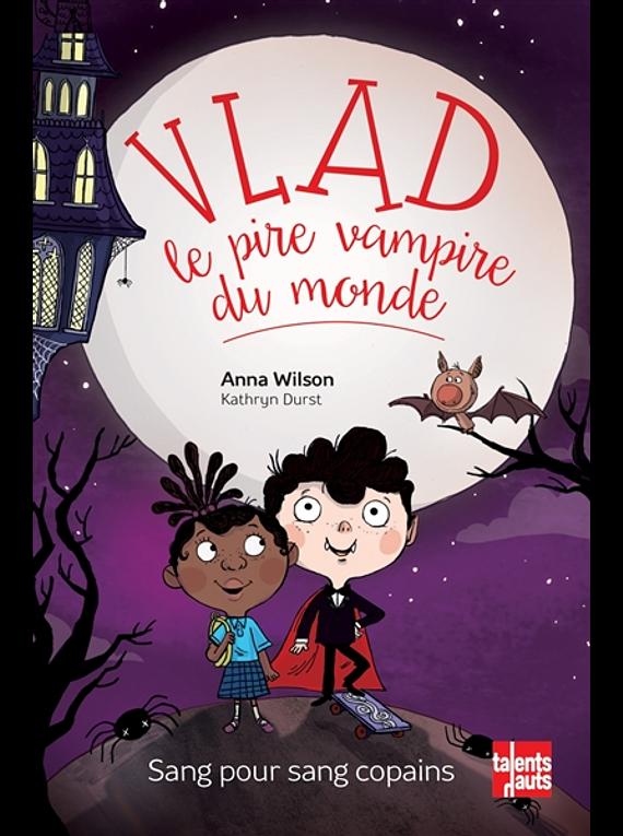 Vlad, le pire vampire du monde - Sang pour sang copains, de Anna Wilson