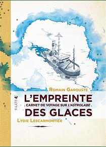L'empreinte des glaces - Carnet de voyage sur l'Astrolabe, de Lydie Lescarmontier et Romain Garouste