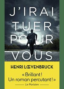 J'irai tuer pour vous, de Henri Loevenbruck