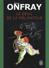 Le deuil de la mélancolie, de Michel Onfray