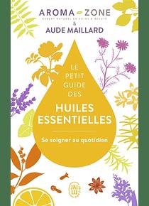 Le petit guide des huiles essentielles, de Aroma zone et Aude Maillard