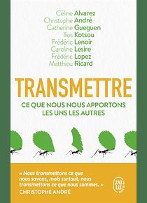 Transmettre : ce que nous nous apportons les uns les autres, de Céline Alvarez, Christophe André, Catherine Gueguen et al.