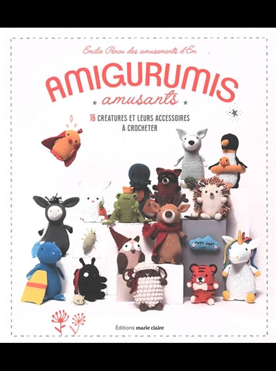Amigurumis amusants : 16 créatures et leurs accessoires à crocheter, de Emilie Penou