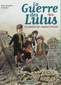 La guerre des Lulus 1 - 1914, la maison des enfants trouvés, de Régis Hautière