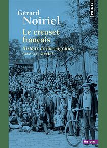 Le creuset français : histoire de l'immigration, XIXe-XXe siècle, de Gérard Noiriel