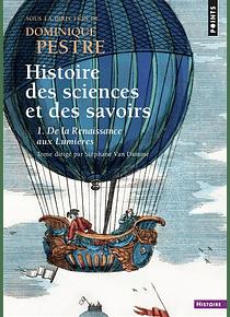 Histoire des sciences et des savoirs - De la Renaissance aux Lumières, sous la direction de Dominique Pestre