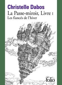La passe-miroir 1 - Les fiancés de l'hiver, de Christelle Dabos