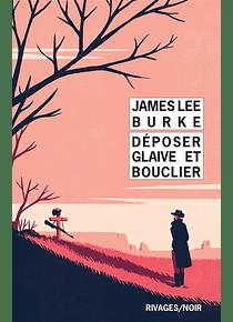 Déposer glaive et bouclier, de James Lee Burke