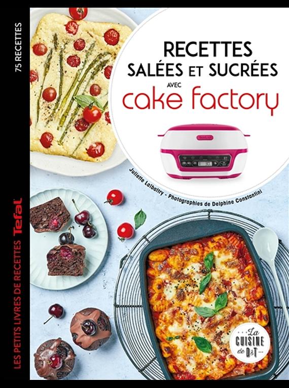 Recettes salées et sucrées avec Cake factory : 75 recettes, de Juliette Lalbaltry