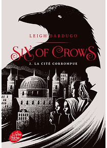 Six of crows - La cité corrompue, de Leigh Bardugo