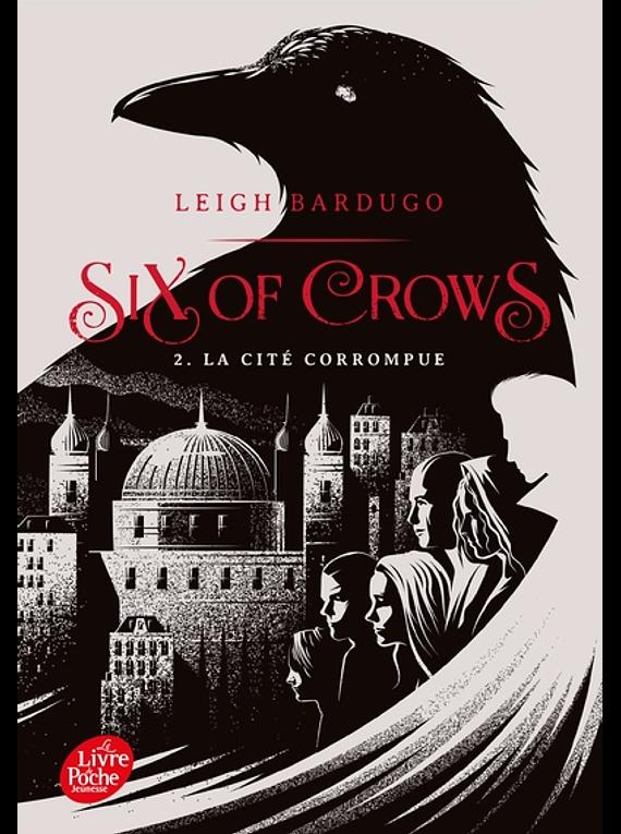 Six of crows - La cité corrompue, de Leigh Bardugo