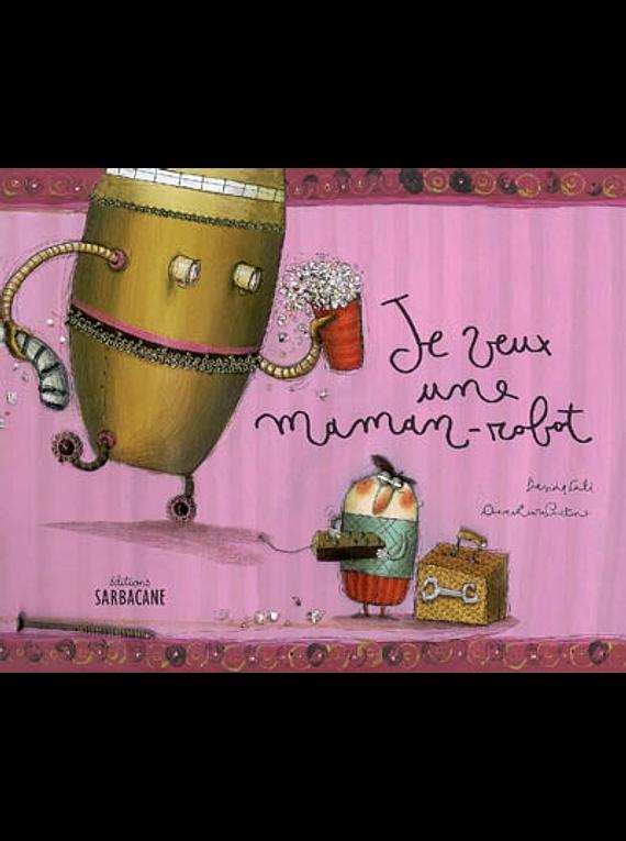 Je veux une maman-robot, de Anna Laura Cantone et Davide Cali