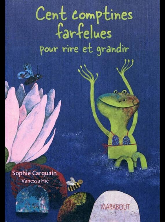 Cent comptines farfelues : pour rire et grandi, de Sophie Carquain, Vanessa Hié