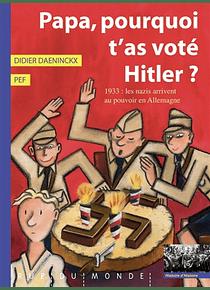 Papa, pourquoi t'as voté Hitler ? : 1933 : les nazis arrivent au pouvoir en Allemagne, de Didier Daeninckx