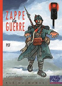 Zappe la guerre : 1914-1918, la première des guerres mondiales, de Pef