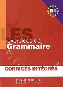 Les 500 exercices de grammaire, niveau B1 : avec corrigés
