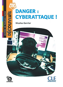 Danger : cyberattaque ! de Nicolas Gerrier - Niveau A1.2