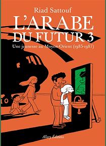 L'Arabe du futur - Une jeunesse au Moyen-Orient (1985-1987), de Riad Sattouf