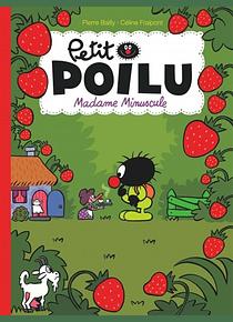 Petit Poilu - Madame Minuscule, de Céline Fraipont et Pierre Bailly