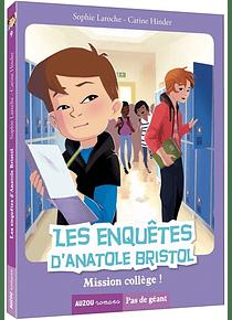 Les enquêtes d'Anatole Bristol - Mission collège !  de Sophie Laroche