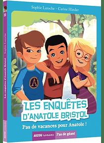 Les enquêtes d'Anatole Bristol - Pas de vacances pour Anatole ! de Sophie Laroche