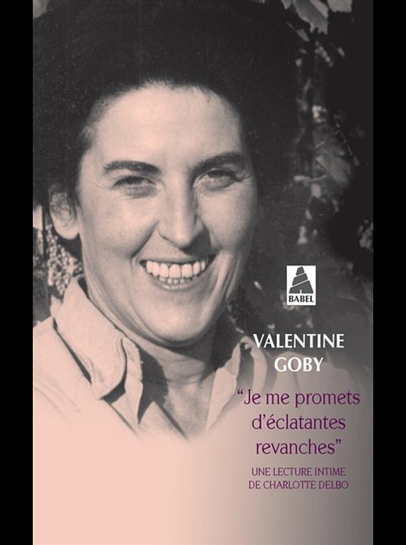 Je me promets d'éclatantes revanches - Une lecture intime de Charlotte Delbo, de Valentine Goby