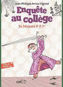 Enquête au collège - Sa majesté P.P. Ier, de Jean-Philippe Arrou-Vignod