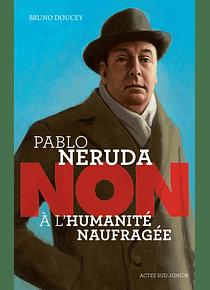 Pablo Neruda - Non à l'humanité naufragée, de Bruno Doucey