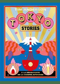 Tokyo stories : à la découverte de la cuisine japonaise, de Tim Anderson
