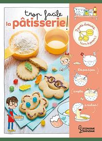 Trop facile la pâtisserie ! de Agnès Besson