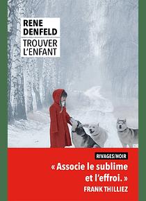 Trouver l'enfant, de Rene Denfeld