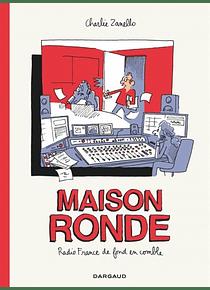 Maison ronde : Radio France de fond en comble, de Charlie Zanello