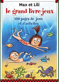 Max et Lili - le grand livre-jeux, de Dominique de Saint-Mars et Serge Bloch