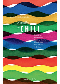 Nouvelles du Chili, de Simon Ergas, Paulina Flores, Constanza Guttiérez et al.