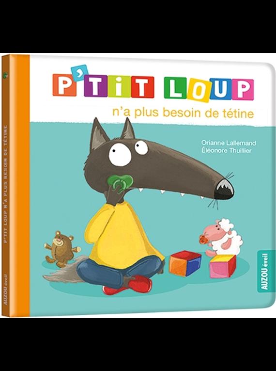 P'tit Loup n'a plus besoin de tétine, de Orianne Lallemand et Eléonore Thuillier