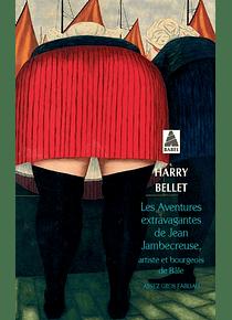 Les aventures extravagantes de Jean Jambecreuse, artiste et bourgeois de Bâle, de Harry Bellet