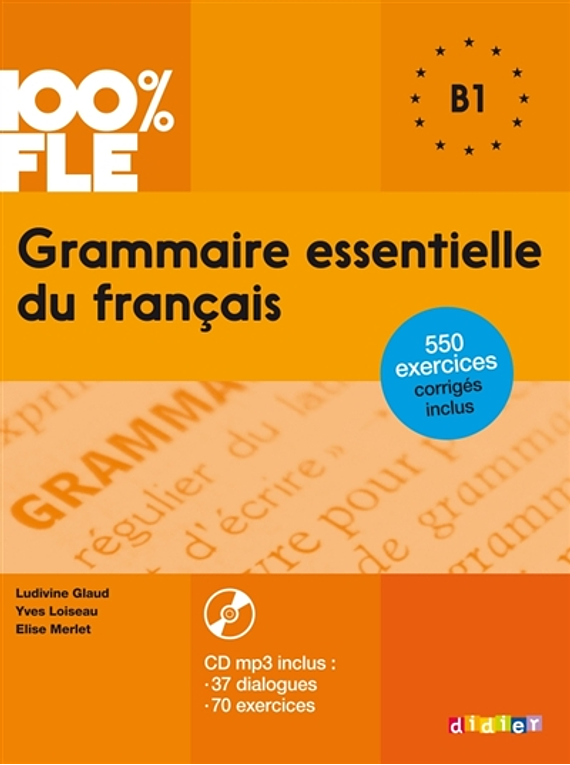 Grammaire essentielle du français B1 - 100% FLE