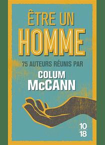 Etre un homme, 75 auteurs réunis par Colum McCann